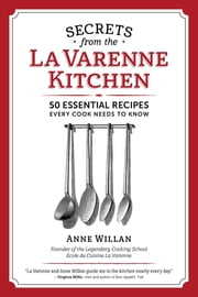 Secrets from the La Varenne Kitchen - Inspiration for Navigating Life's Changes and Challenges ebook by Anne Willan