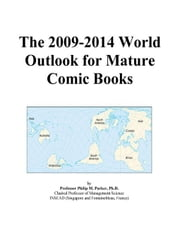 The 2009-2014 World Outlook for Mature Comic Books ebook by ICON Group International, Inc.