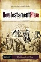 New Testament Alive: Vol. IV - The Gospel of John ebook by Christopher P. Meade, PhD