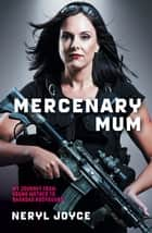 Mercenary Mum - My Journey from Young Mother to Baghdad Bodyguard ebook by Neryl Joyce