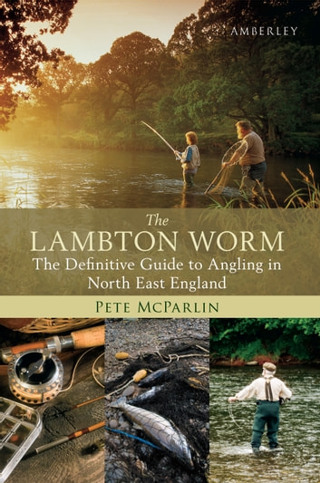 The Lambton Worm - The Definitive Guide to Angling in North East England ebook by Pete McParlin