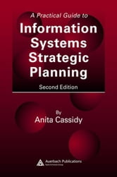 A Practical Guide to Information Systems Strategic Planning, Second Edition ebook by Cassidy, Anita