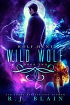 Wild Wolf ebook by R.J. Blain