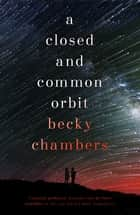 A Closed and Common Orbit - Wayfarers 2 電子書籍 by Becky Chambers