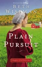 Plain Pursuit - A Daughters of the Promise Novel ebook by Beth Wiseman