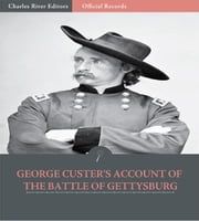 Official Records of the Union and Confederate Armies: George Custers Account of the Battle of Gettysburg ebook by George Custer