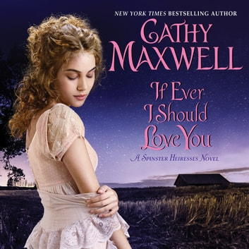 If Ever I Should Love You - A Spinster Heiresses Novel audiobook by Cathy Maxwell