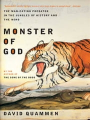 Monster of God: The Man-Eating Predator in the Jungles of History and the Mind ebook by David Quammen