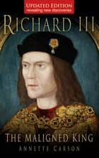 Richard III: The Maligned King ebook by