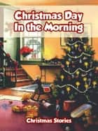 Christmas Day in the Morning ebook by Christmas Stories