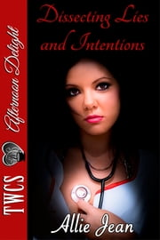 Dissecting Lies and Intentions ebook by Allie Jean