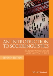 An Introduction to Sociolinguistics ebook by Ronald Wardhaugh,Janet M. Fuller