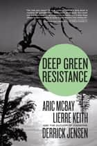 Deep Green Resistance - Strategy to Save the Planet ebook by Derrick Jensen, Aric McBay, Lierre Keith