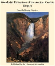 Wonderful Ethiopians of The Ancient Cushite Empire ebook by Drusilla Dunjee Houston