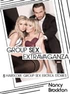Group Sex Extravaganza (Five Hardcore Group Sex Erotica Stories) ebook by Nancy Brockton