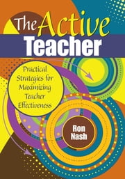 The Active Teacher - Practical Strategies for Maximizing Teacher Effectiveness ebook by Ronald J. (Justin) Nash