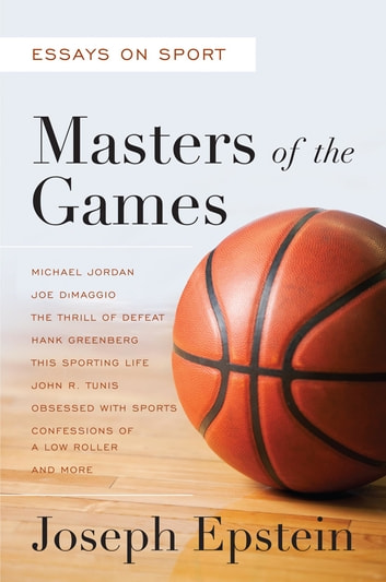 Masters of the Games - Essays and Stories on Sport ebook by Joseph Epstein