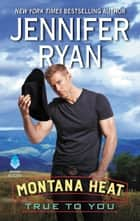 Montana Heat: True to You ebook by Jennifer Ryan