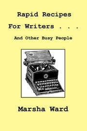 Rapid Recipes for Writers . . . And Other Busy People ebook by Marsha Ward