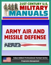 21st Century U.S. Military Manuals: Army Air and Missile Defense Operations - FM 44-100 (Value-Added Professional Format Series) ebook by Progressive Management