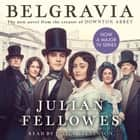 Julian Fellowes's Belgravia - Now a major TV series, from the creator of DOWNTON ABBEY audiobook by Julian Fellowes