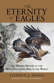 Eternity of Eagles - The Human History of the Most Fascinating Bird in the World ebook by Stephen J. Bodio