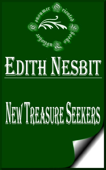 New Treasure Seekers or, The Bastable Children in Search of a Fortune (Illustrated) ebook by E. Nesbit