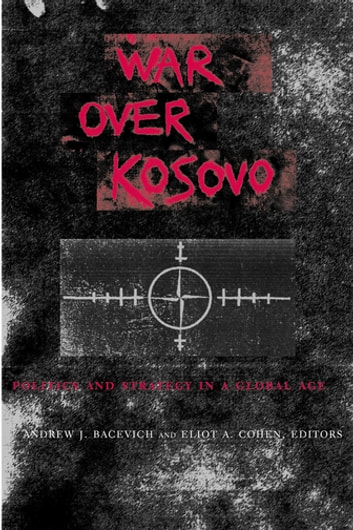 War Over Kosovo - Politics and Strategy in a Global Age ebook by