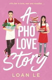 A Pho Love Story ebook by Loan Le