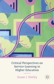 Critical Perspectives on Service-Learning in Higher Education ebook by S. Deeley