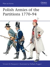 Polish Armies of the Partitions 1771-94 ebook by Vincent Rospond
