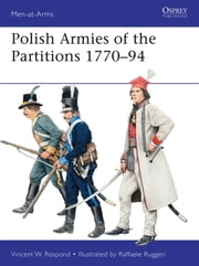 Polish Armies of the Partitions 1771-94 ebook by Vincent Rospond,Raffaele Ruggeri