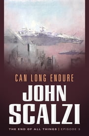 The End of All Things #3: Can Long Endure - The End of All Things ebook by John Scalzi