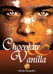 Chocolate and Vanilla ebook by Wendy Alexander