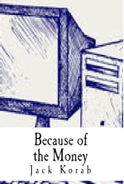 Because of the Money - My Career in Information Technology ebook by Jack Korab