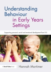 Understanding Behaviour in Early Years Settings - Supporting Personal, Social and Emotional Development from 0–5 ebook by Kobo.Web.Store.Products.Fields.ContributorFieldViewModel