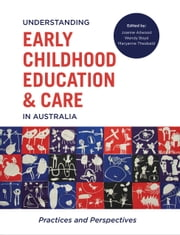 Understanding Early Childhood Education and Care in Australia - Practices and perspectives ebook by Joanne Ailwood,Wendy Boyd,Maryanne Theobald