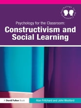 Psychology for the Classroom: Constructivism and Social Learning ebook by Alan Pritchard,John Woollard