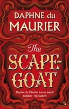 The Scapegoat ebook by Daphne du Maurier, Lisa Appignanesi