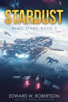 Stardust ebook by Edward W. Robertson