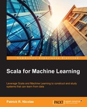 Scala for Machine Learning ebook by Patrick R. Nicolas