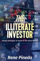 The Illiterate Investor ebook by Rene Pineda