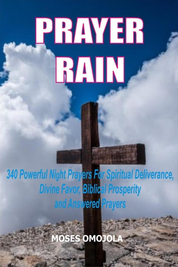 Prayer Rain: 340 Powerful Night Prayers For Spiritual Deliverance, Divine  Favor, Biblical Prosperity and Answered Prayers
