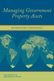 Managing Government Property Assets: International Experiences ebook by Olga Kaganova,James McKellar