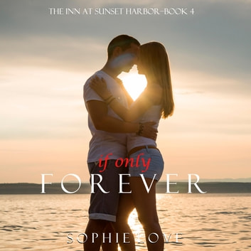 If Only Forever (The Inn at Sunset Harbor—Book 4) audiobook by Sophie Love