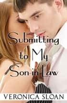 Submitting to my Son-In-Law ebook by Veronica Sloan