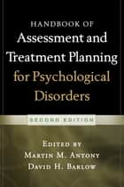 Handbook of Assessment and Treatment Planning for Psychological Disorders, 2/e ebook by Martin M. Antony, PhD, ABPP,...