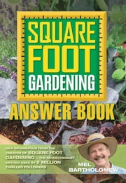 Square Foot Gardening Answer Book - New Information from the Creator of Square Foot Gardening - the Revolutionary Method Used by 2 Milli ebook by Mel Bartholomew