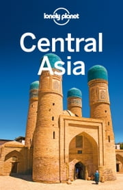Lonely Planet Central Asia ebook by Lonely Planet,Bradley Mayhew,Mark Elliott,Tom Masters,John Noble
