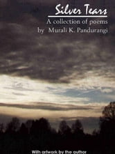Silver Tears - A Collection of Poems ebook by Pandurangi, M. K.